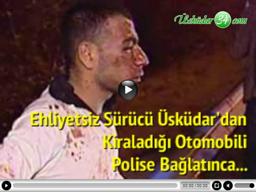 Üsküdar'da bir araç kiraladıktan sonra ehliyetsiz olduğu için aracı polise bağlattıran bir şahıs, kiraya verenler tarafından öldüresiye dövüldü.