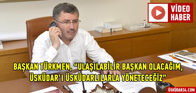 Başkan Türkmen'e ulaşmak artık çok kolay
