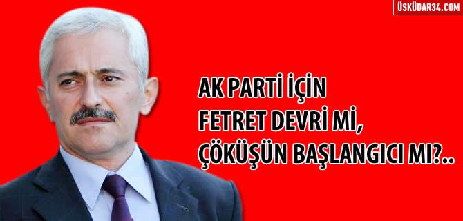 AK Parti için fetret devri mi, çöküşün başlangıcı mı?..