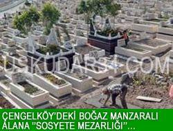 Çengelköy'e ''Sosyete Mezarlığı'' yapılıyor!