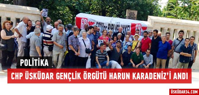 CHP �sk�dar Gen�lik �rg�t�, Harun Karadeniz'i Unutmad�