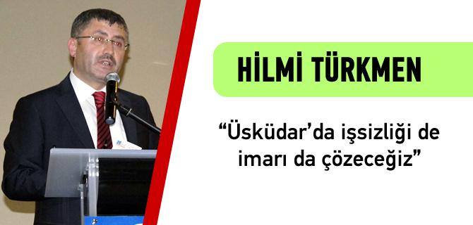 Hilmi Türkmen, ''Üsküdar'da işsizliği de imarı da çözeceğiz''