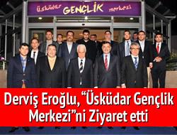 Eroğlu Üsküdar Belediyesi Gençlik Merkezi'ni ziyaret etti