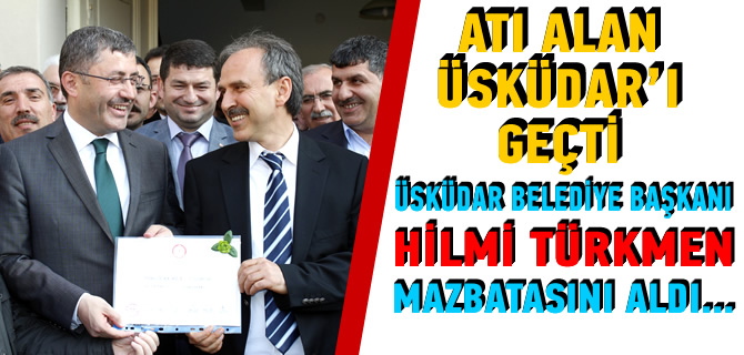 Üsküdar Belediye Başkanı Hilmi Türkmen mazbatayı aldı