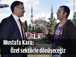 Mustafa Kara : 'Özel sektörle dönüşeceğiz'