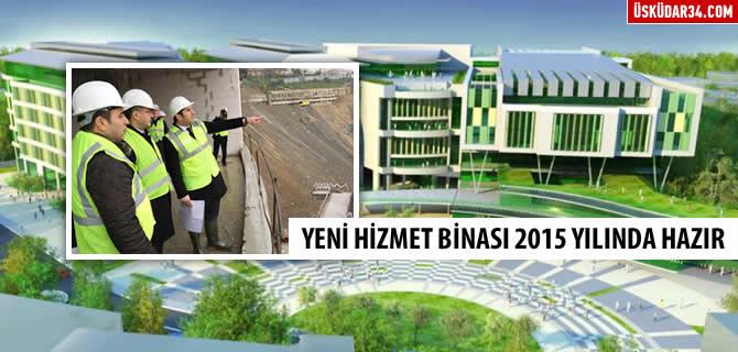 �sk�dar Belediyesi yeni hizmet binas� 2015 y�l�nda bitecek
