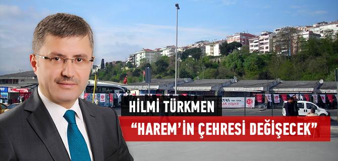 Hilmi Türkmen, ''Harem'in çehresi değişecek''