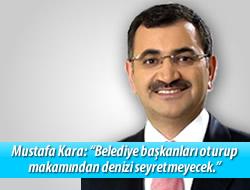 Mustafa Kara : ''Başkan deniz seyretmesin''